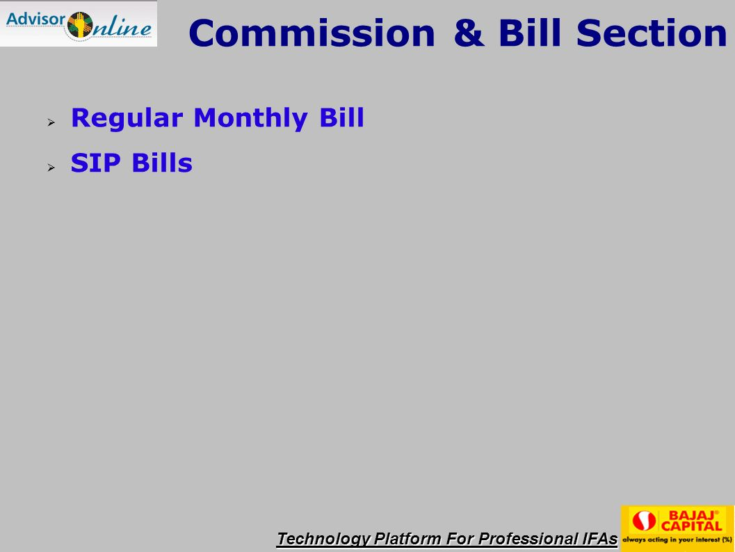 Technology Platform For Professional IFAs Commission & Bill Section Regular Monthly Bill SIP Bills