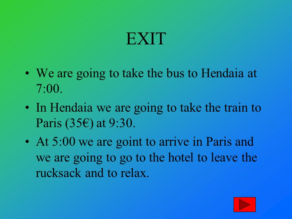 EXIT We are going to take the bus to Hendaia at 7:00.