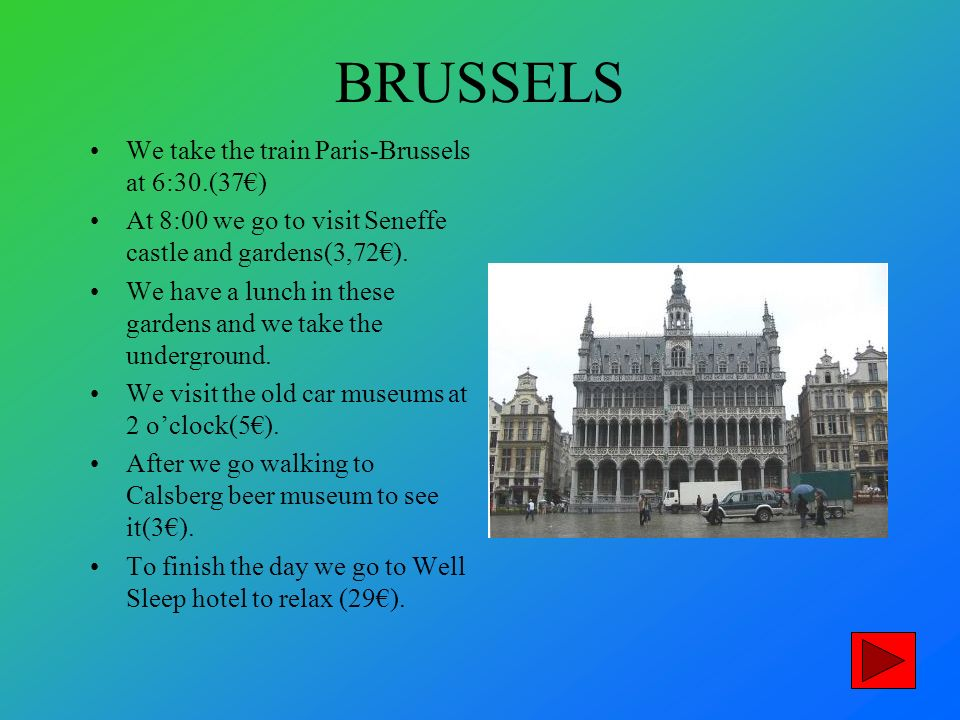 BRUSSELS We take the train Paris-Brussels at 6:30.(37) At 8:00 we go to visit Seneffe castle and gardens(3,72).