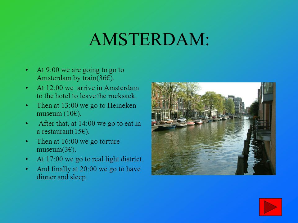AMSTERDAM: At 9:00 we are going to go to Amsterdam by train(36).