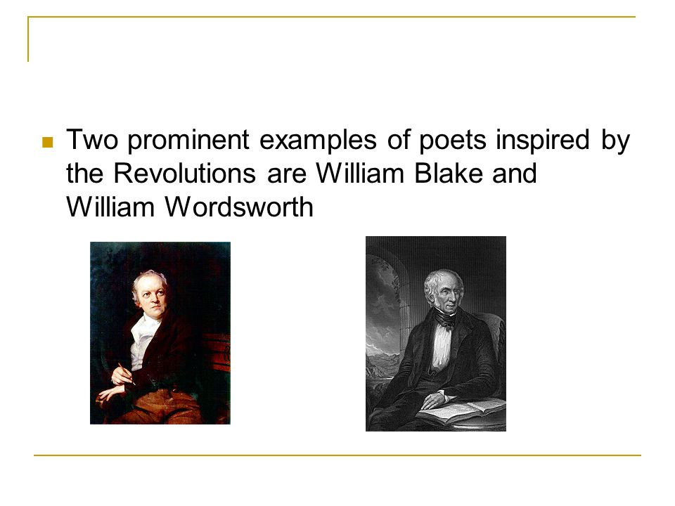 Two prominent examples of poets inspired by the Revolutions are William Blake and William Wordsworth