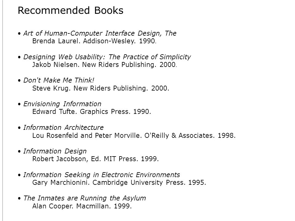 Recommended Books Art of Human-Computer Interface Design, The Brenda Laurel.