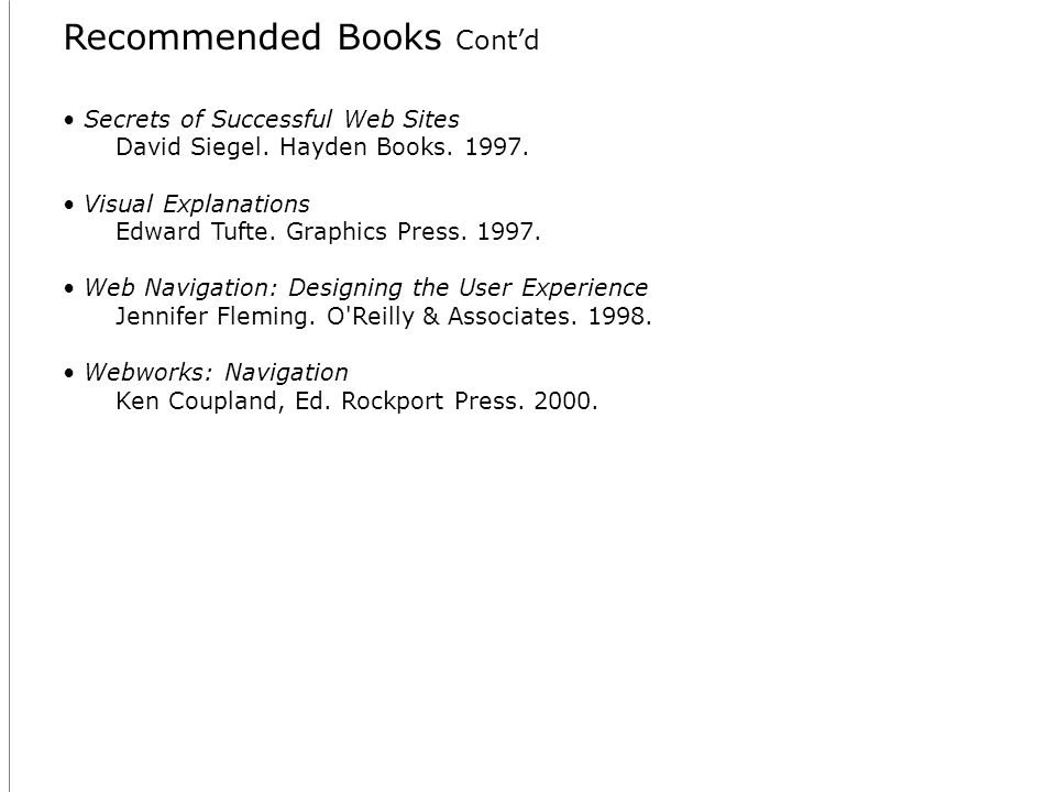 Recommended Books Contd Secrets of Successful Web Sites David Siegel.