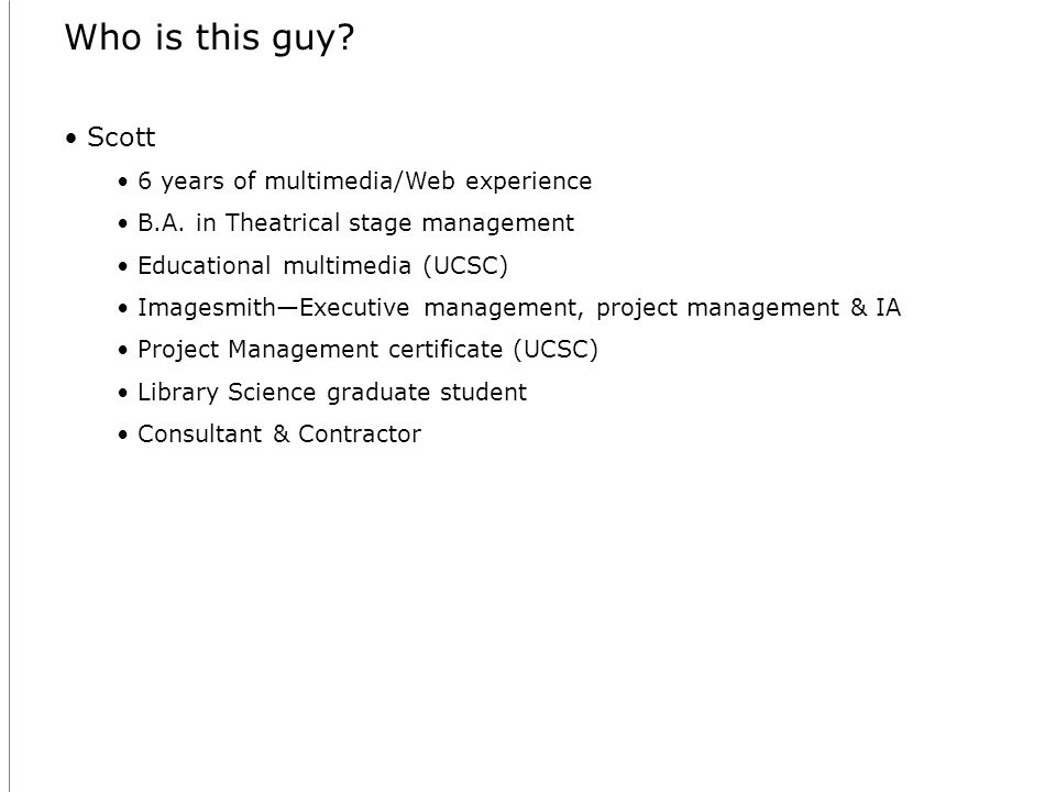 Who is this guy. Scott 6 years of multimedia/Web experience B.A.