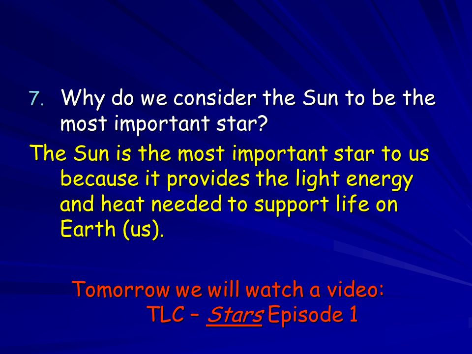 7. Why do we consider the Sun to be the most important star.