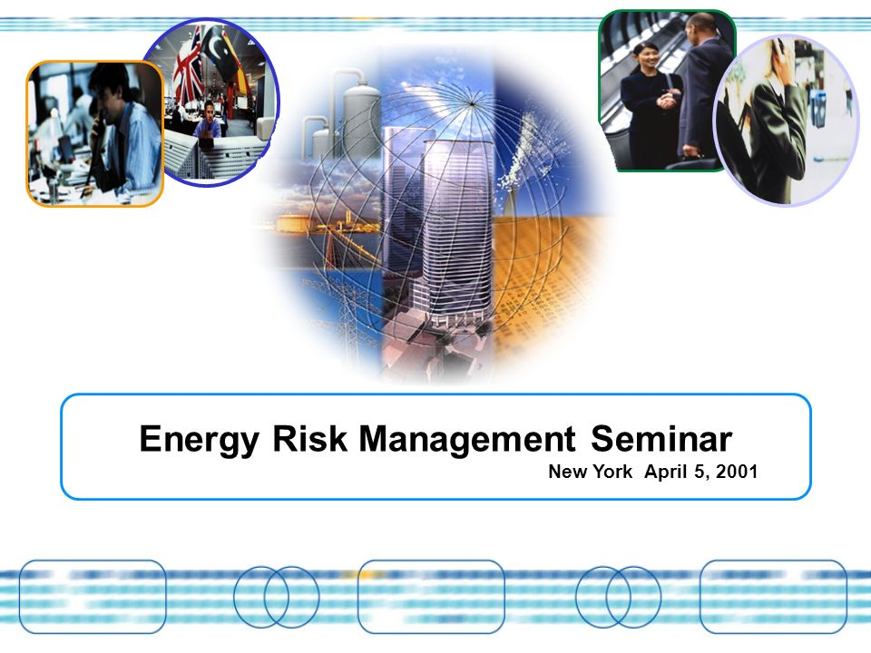 Energy Risk Management Seminar New York April 5, 2001