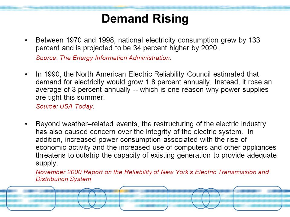 Demand Rising Between 1970 and 1998, national electricity consumption grew by 133 percent and is projected to be 34 percent higher by 2020.