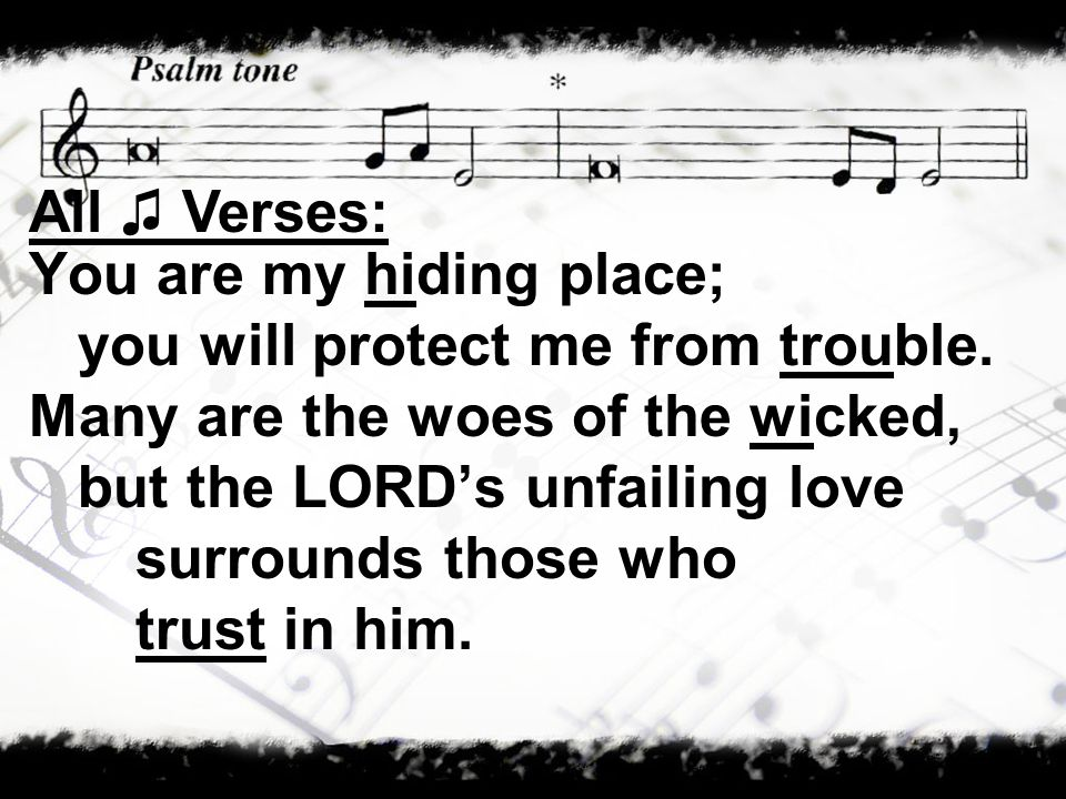 You are my hiding place; you will protect me from trouble.