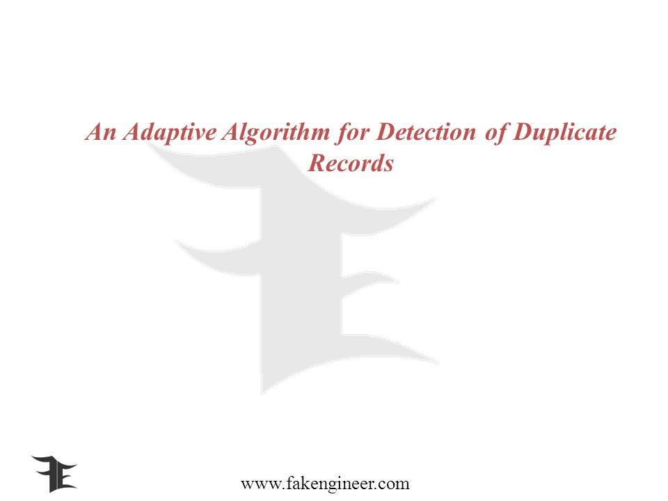 www.fakengineer.com An Adaptive Algorithm for Detection of Duplicate Records