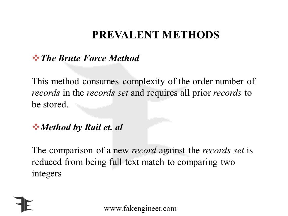 www.fakengineer.com PREVALENT METHODS The Brute Force Method This method consumes complexity of the order number of records in the records set and requires all prior records to be stored.