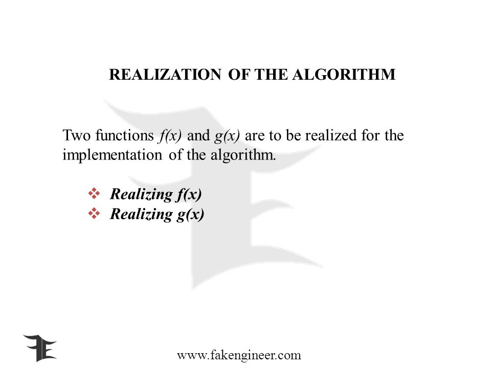www.fakengineer.com REALIZATION OF THE ALGORITHM Two functions f(x) and g(x) are to be realized for the implementation of the algorithm.