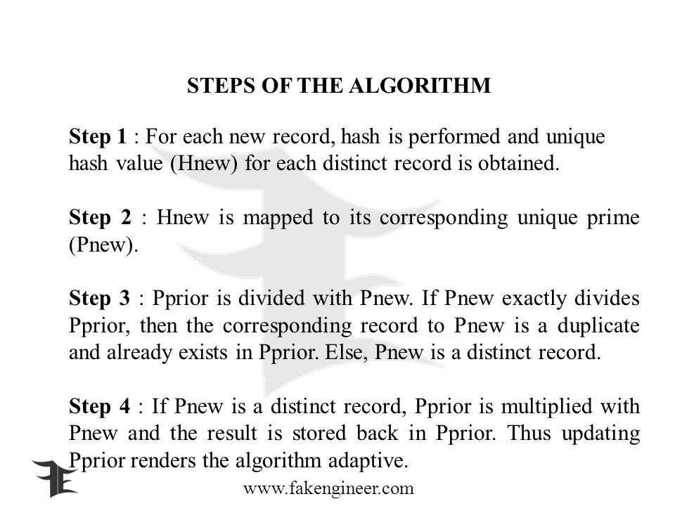 www.fakengineer.com STEPS OF THE ALGORITHM Step 1 : For each new record, hash is performed and unique hash value (Hnew) for each distinct record is obtained.