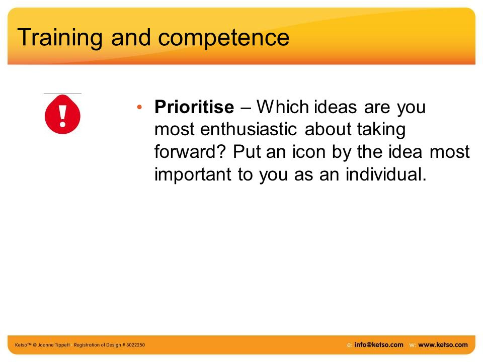 Training and competence Prioritise – Which ideas are you most enthusiastic about taking forward.