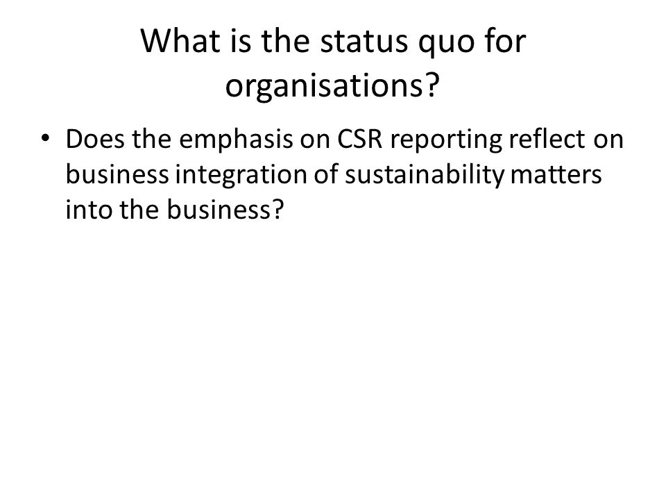 What is the status quo for organisations.