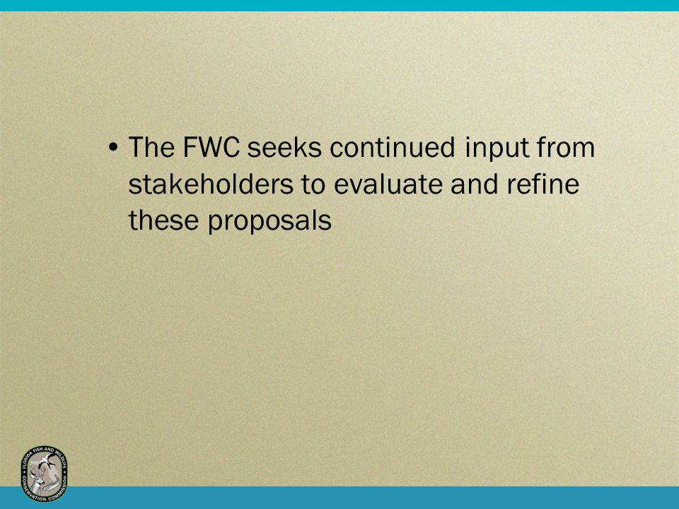 The FWC seeks continued input from stakeholders to evaluate and refine these proposals