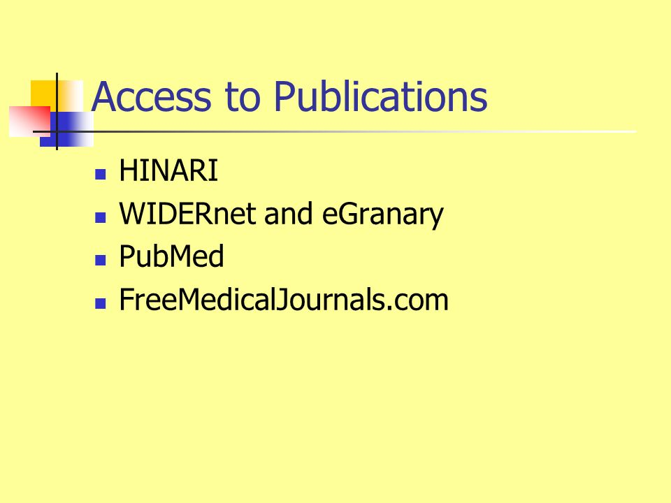 Access to Publications HINARI WIDERnet and eGranary PubMed FreeMedicalJournals.com