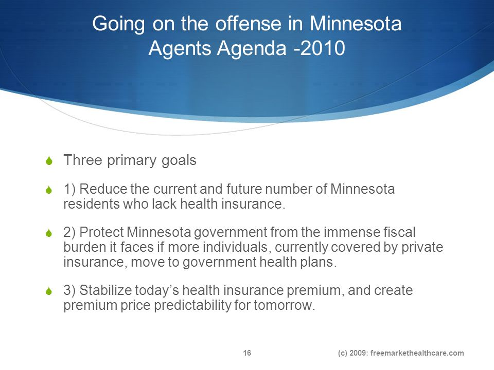 Going on the offense in Minnesota Agents Agenda Three primary goals 1) Reduce the current and future number of Minnesota residents who lack health insurance.
