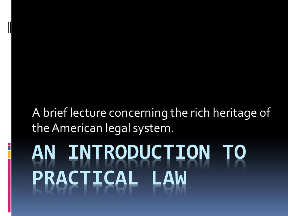 A brief lecture concerning the rich heritage of the American legal system.