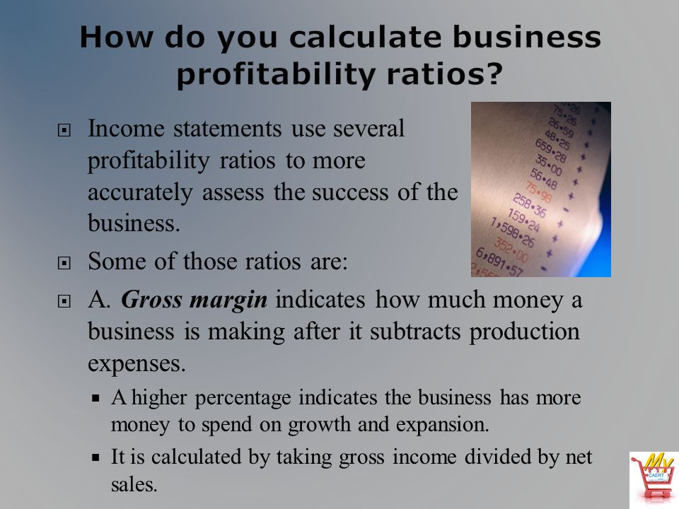 Income statements use several profitability ratios to more accurately assess the success of the business.