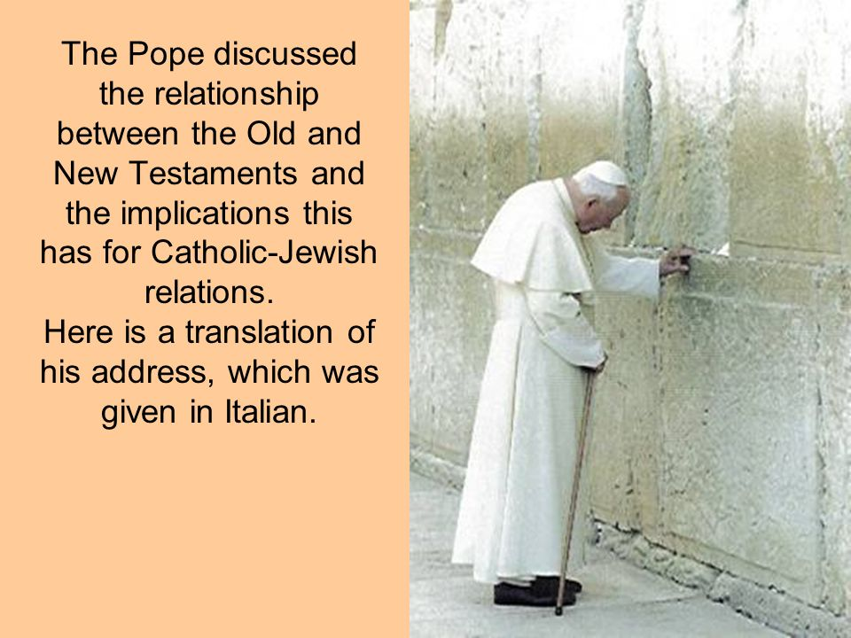 The Pope discussed the relationship between the Old and New Testaments and the implications this has for Catholic-Jewish relations.