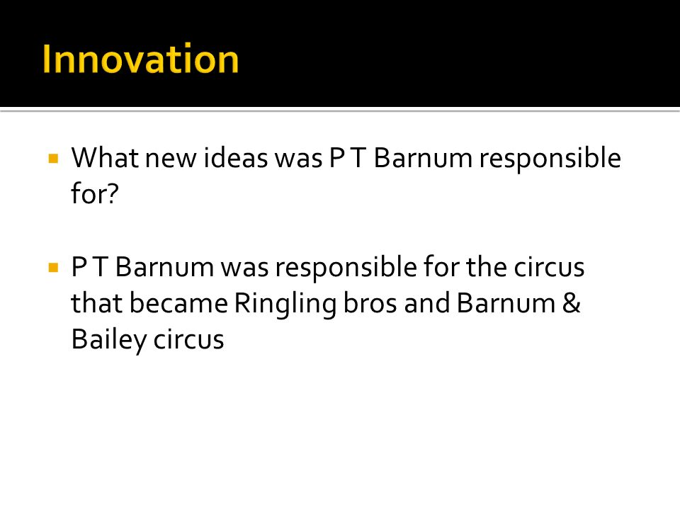 What new ideas was P T Barnum responsible for.