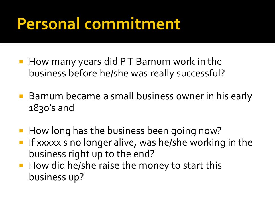 How many years did P T Barnum work in the business before he/she was really successful.