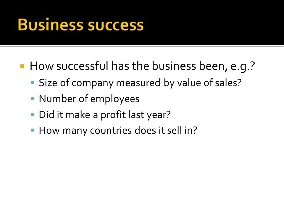 How successful has the business been, e.g.. Size of company measured by value of sales.