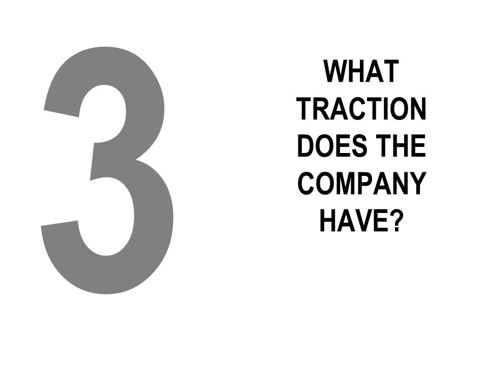 WHAT TRACTION DOES THE COMPANY HAVE 3