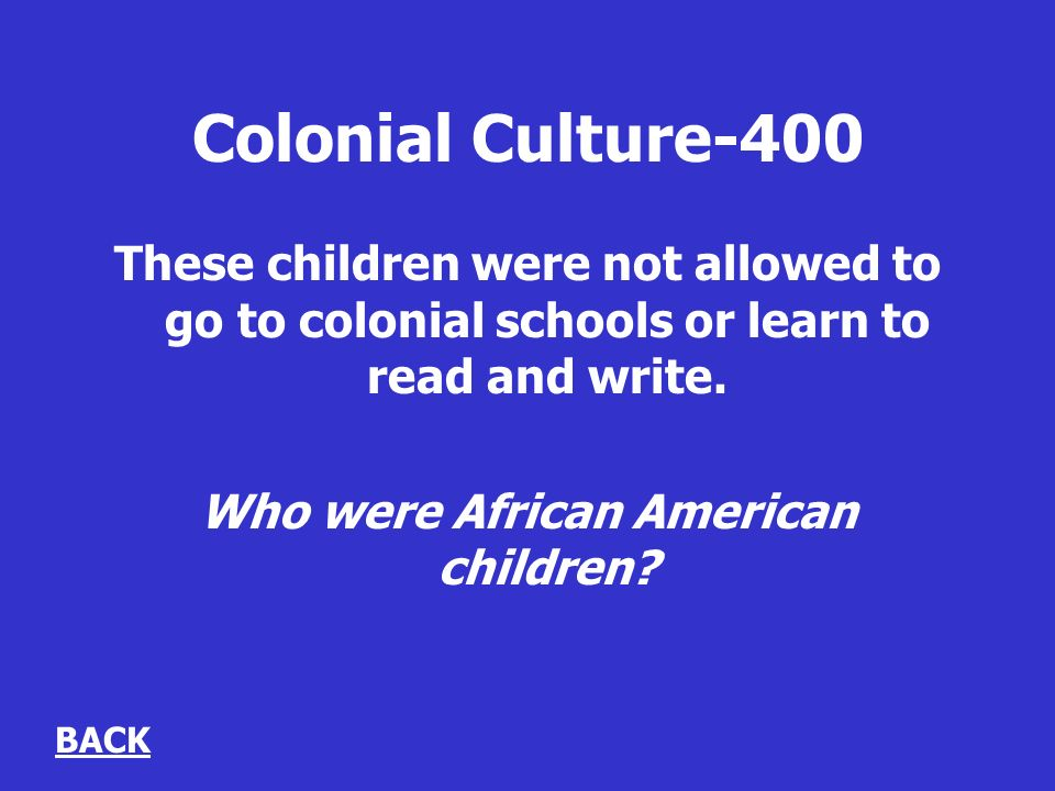 Colonial Culture-400 These children were not allowed to go to colonial schools or learn to read and write.