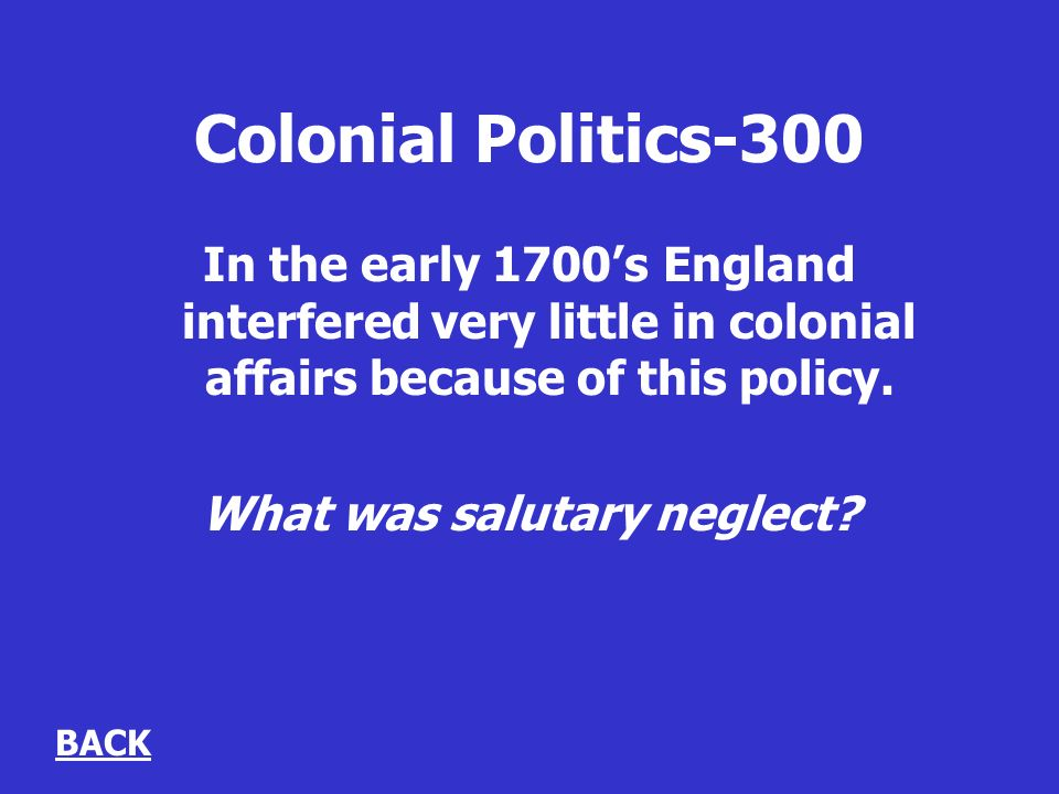 Colonial Politics-300 In the early 1700s England interfered very little in colonial affairs because of this policy.