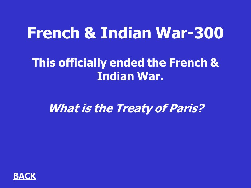 French & Indian War-300 This officially ended the French & Indian War.