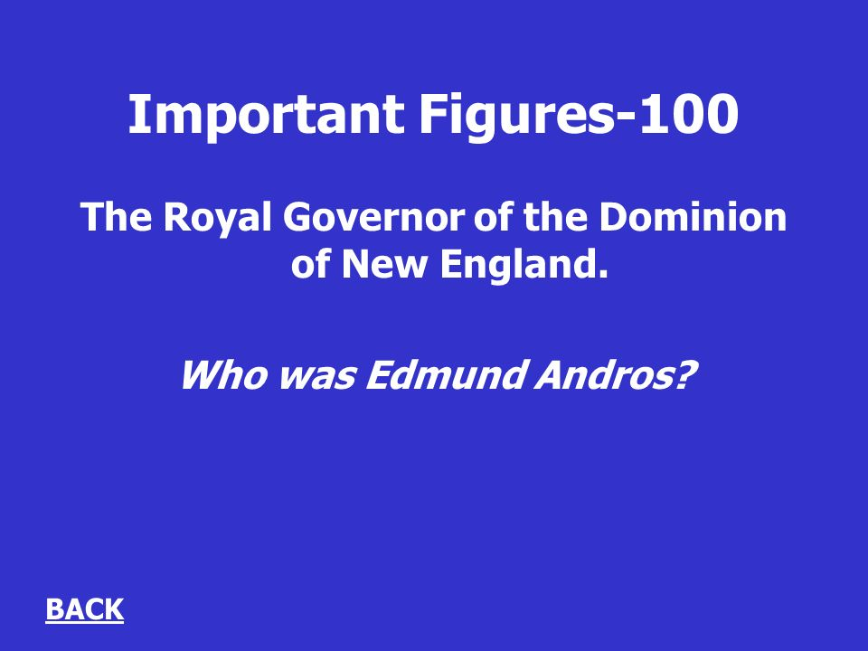 Important Figures-100 The Royal Governor of the Dominion of New England.