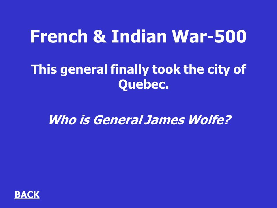 French & Indian War-500 This general finally took the city of Quebec.