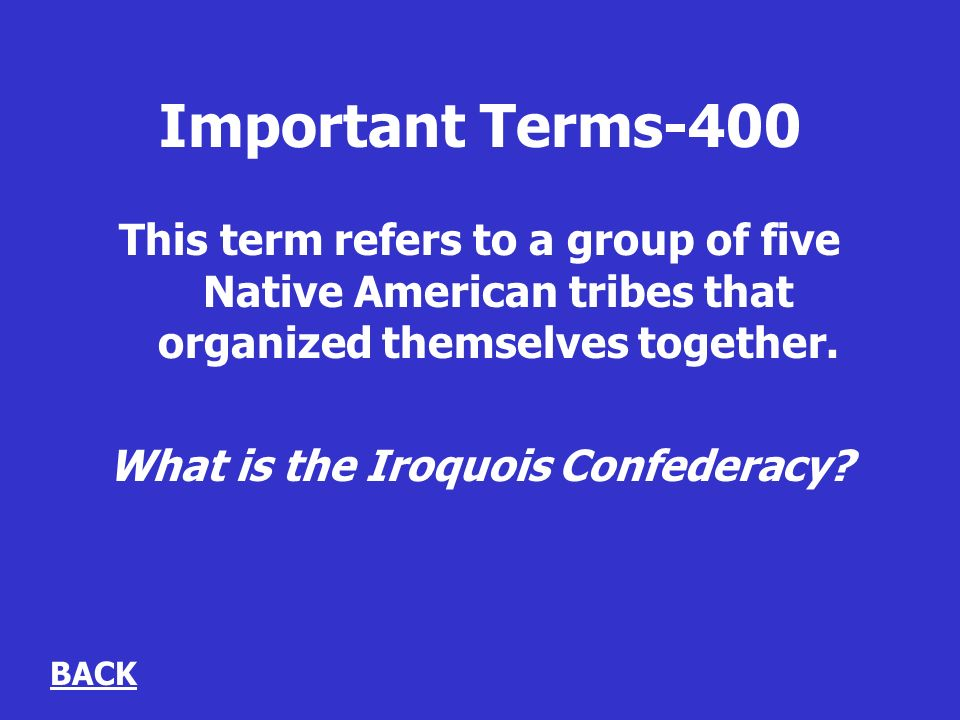 Important Terms-400 This term refers to a group of five Native American tribes that organized themselves together.