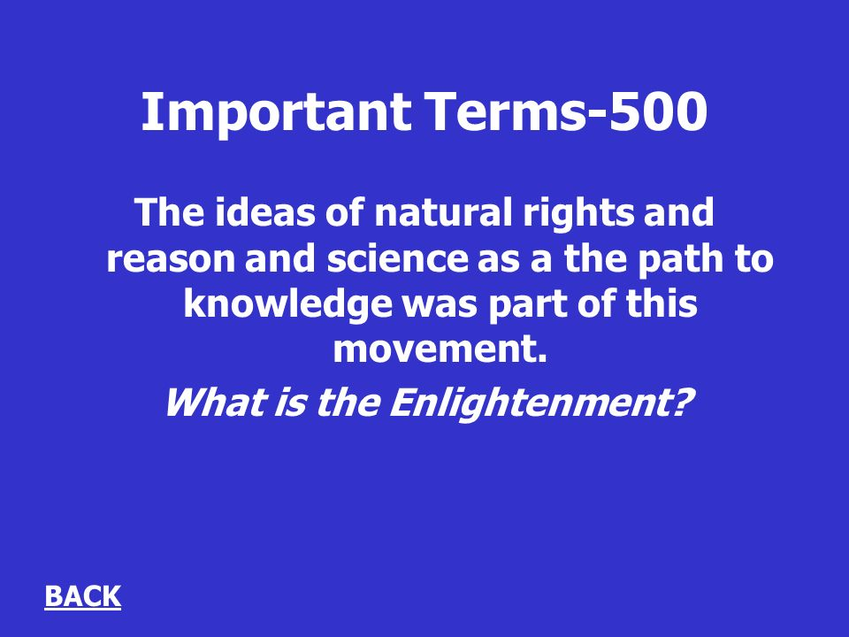 Important Terms-500 The ideas of natural rights and reason and science as a the path to knowledge was part of this movement.