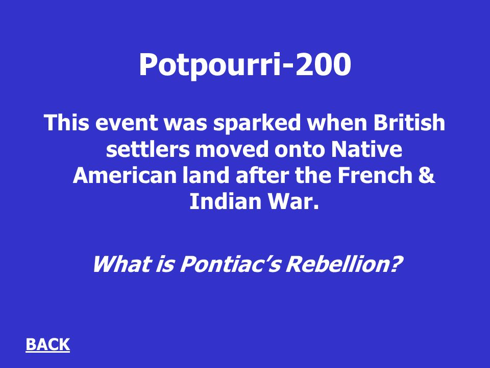 Potpourri-200 This event was sparked when British settlers moved onto Native American land after the French & Indian War.