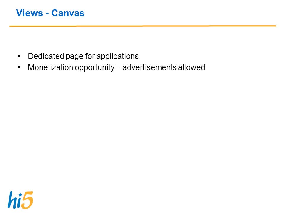 Views - Canvas Dedicated page for applications Monetization opportunity – advertisements allowed