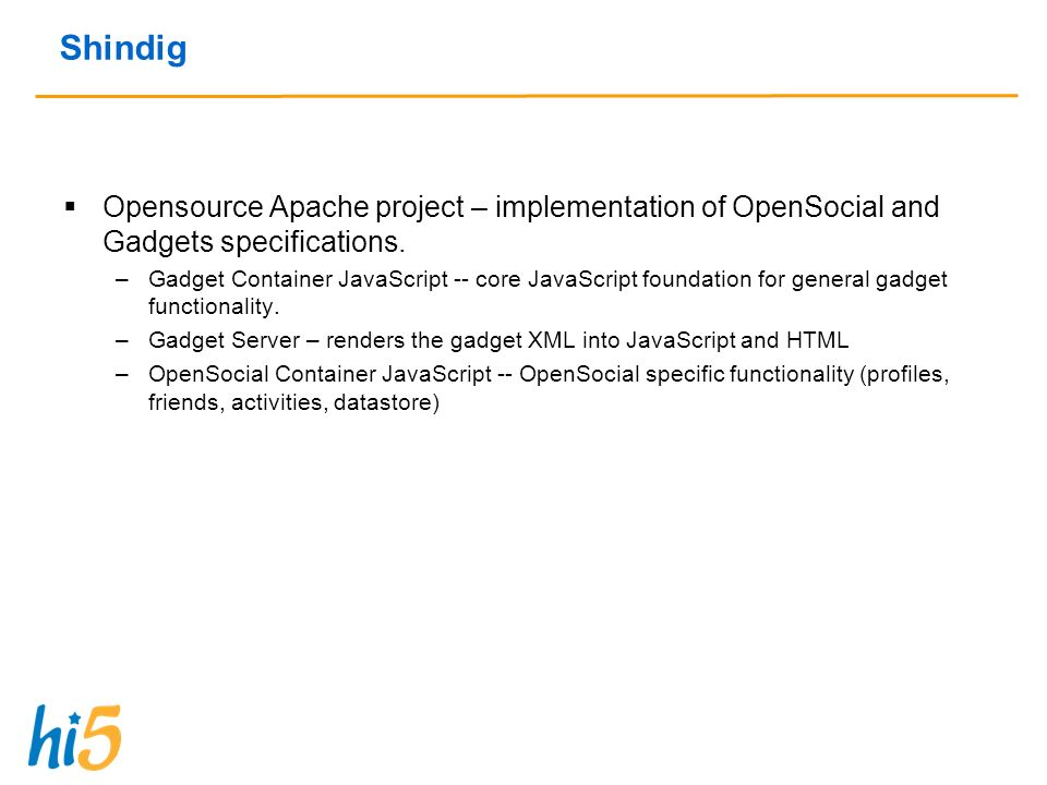 Shindig Opensource Apache project – implementation of OpenSocial and Gadgets specifications.