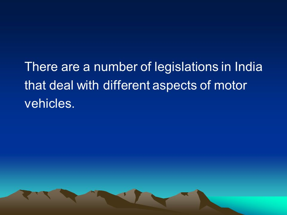 There are a number of legislations in India that deal with different aspects of motor vehicles.