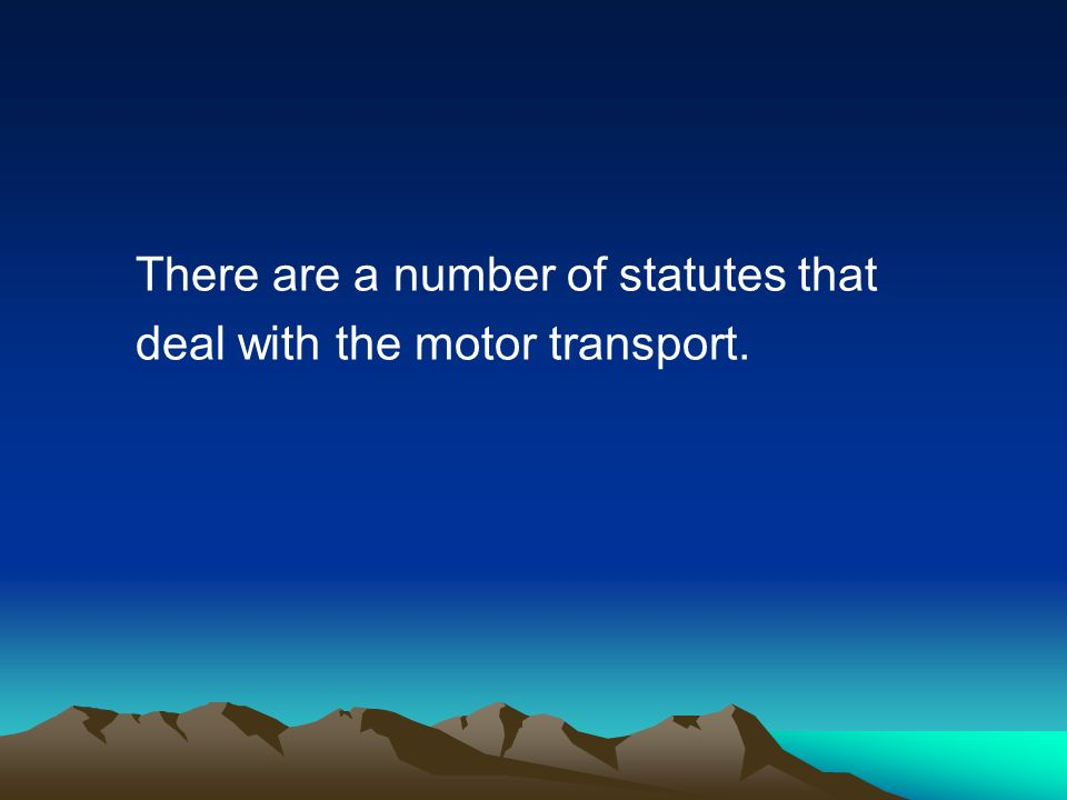 There are a number of statutes that deal with the motor transport.