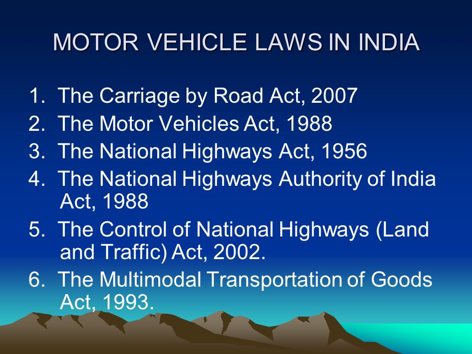 MOTOR VEHICLE LAWS IN INDIA 1. The Carriage by Road Act, 2007 2.