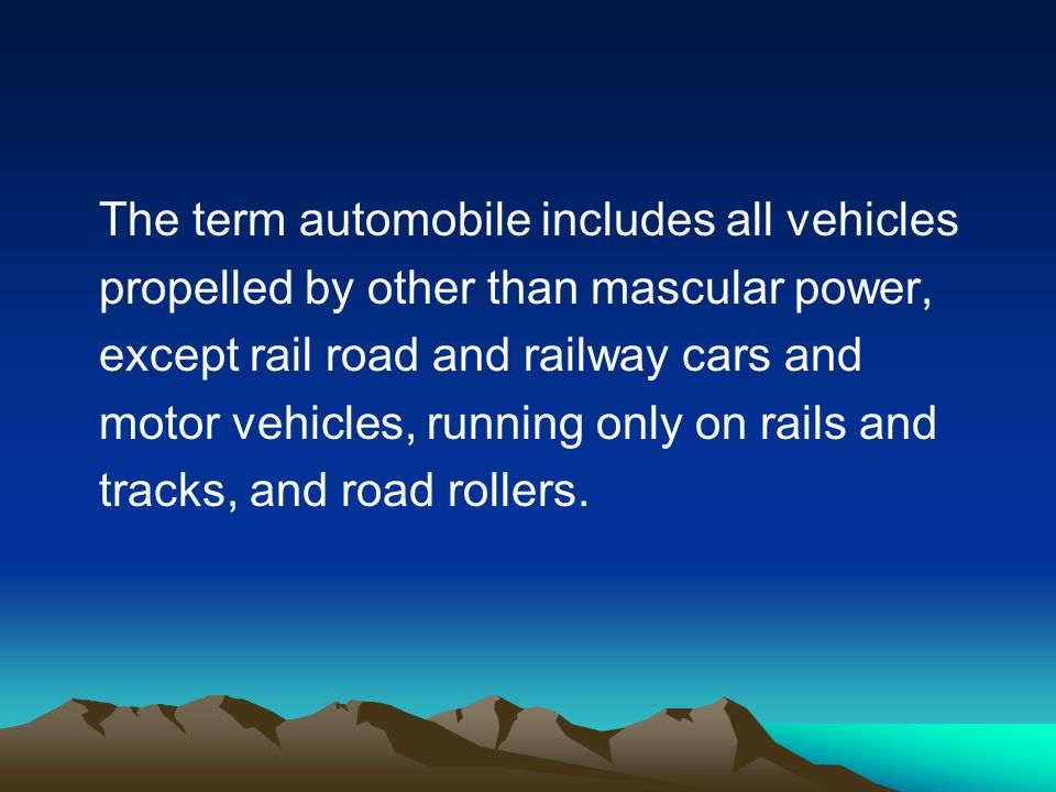 The term automobile includes all vehicles propelled by other than mascular power, except rail road and railway cars and motor vehicles, running only on rails and tracks, and road rollers.