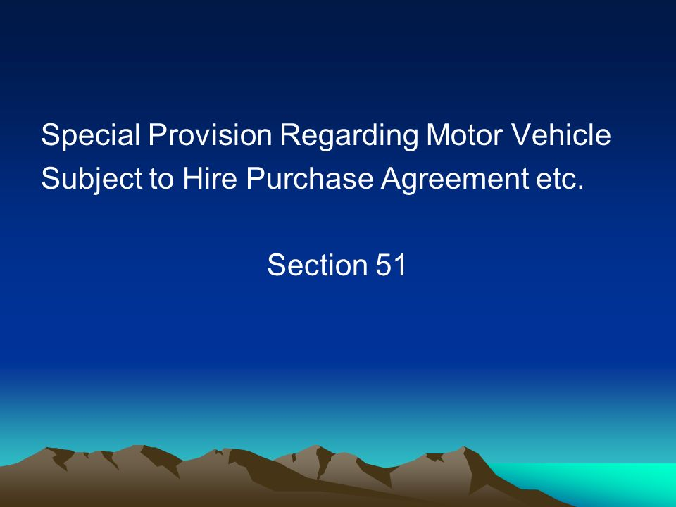 Special Provision Regarding Motor Vehicle Subject to Hire Purchase Agreement etc. Section 51