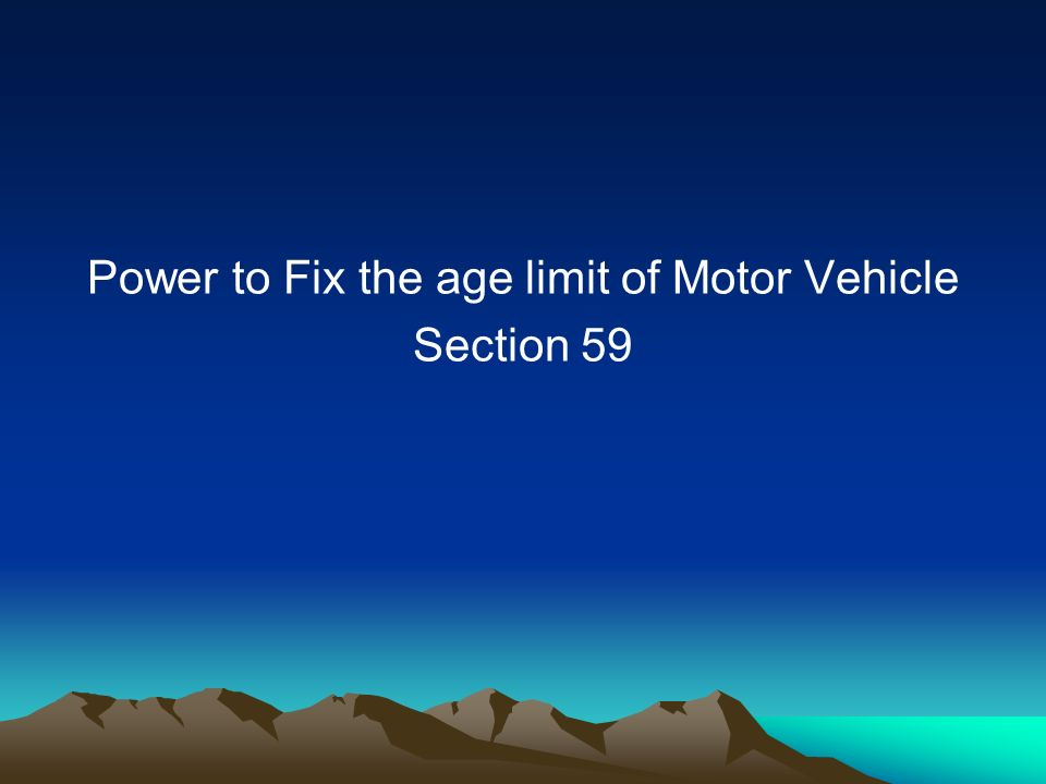 Power to Fix the age limit of Motor Vehicle Section 59
