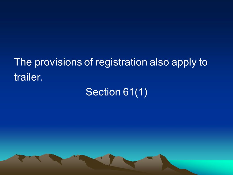 The provisions of registration also apply to trailer. Section 61(1)