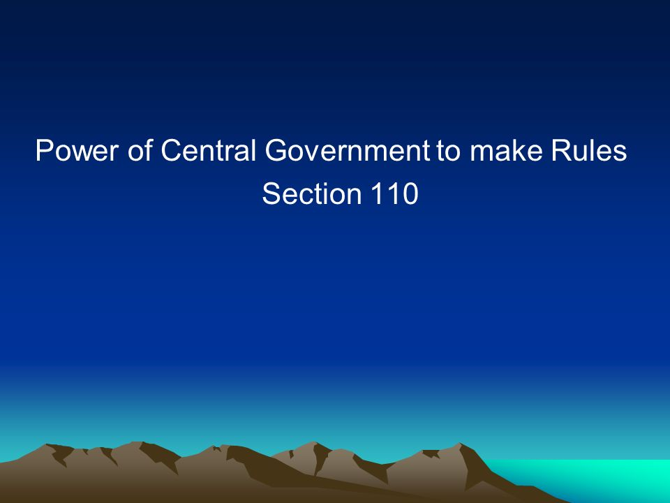 Power of Central Government to make Rules Section 110