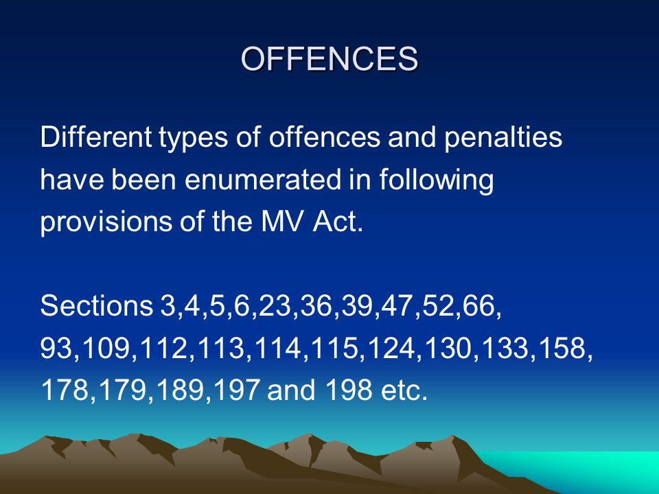 OFFENCES Different types of offences and penalties have been enumerated in following provisions of the MV Act.