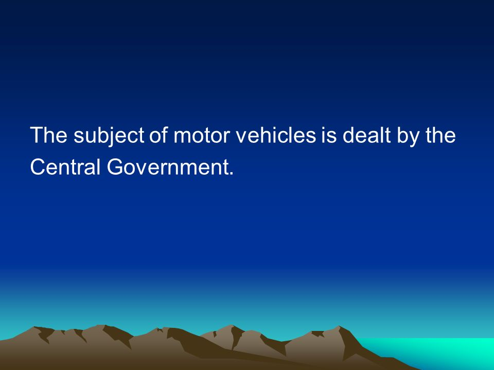 The subject of motor vehicles is dealt by the Central Government.