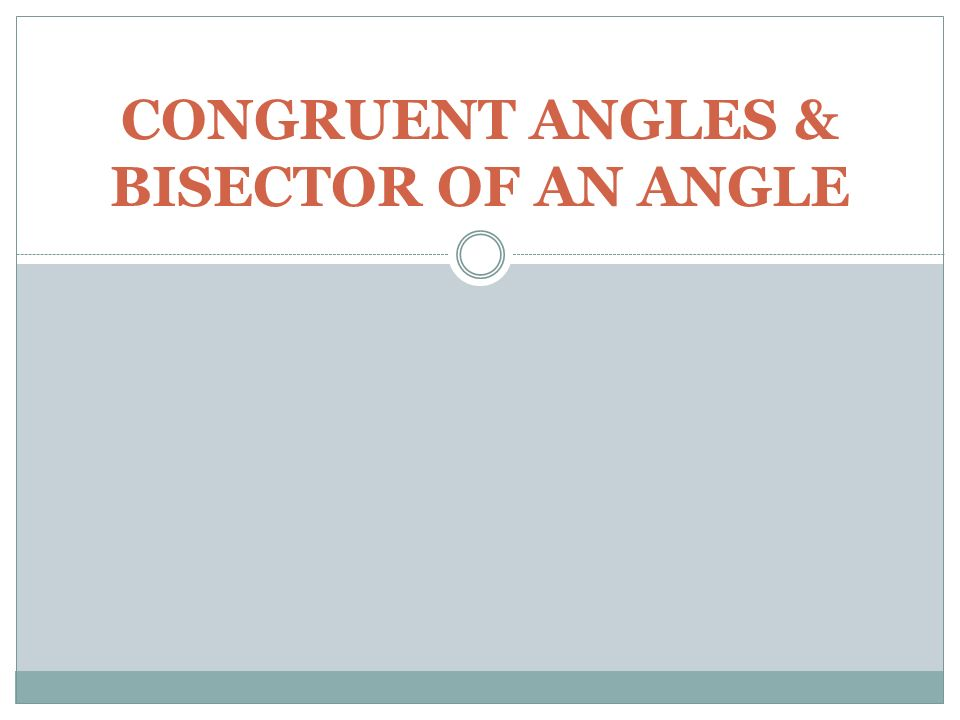 CONGRUENT ANGLES & BISECTOR OF AN ANGLE