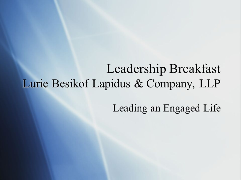 Leadership Breakfast Lurie Besikof Lapidus & Company, LLP Leading an Engaged Life